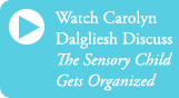 Carolyn Dalgliesh talks about the Sensory Child Gets Organized